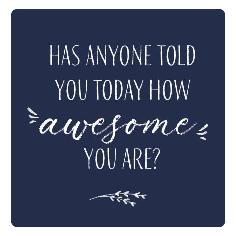 Has anyone told you today how awesome you are - donkerblauw