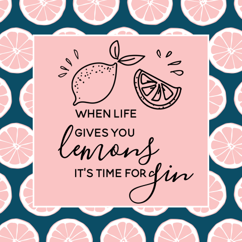 When life gives you lemons it's time for gin